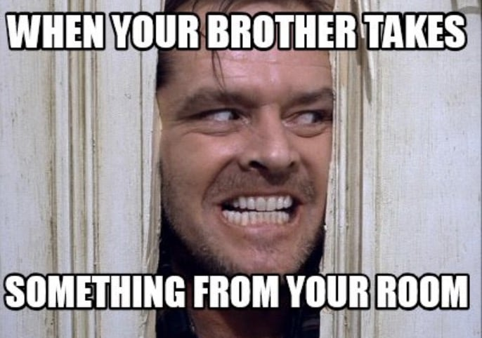 when your brother takes something from your room