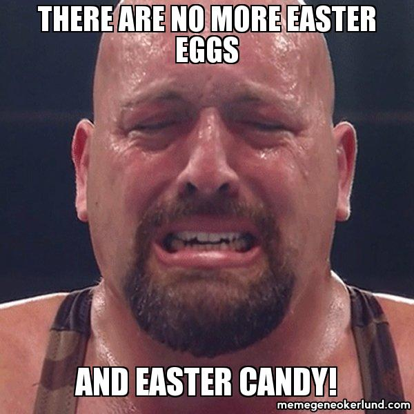 There are no more easter eggs and easter candy - wrestler crying
