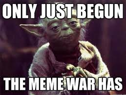 Only Just begin the meme war has - Yoda meme about meme