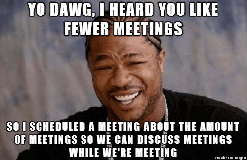fewer meetings meme
