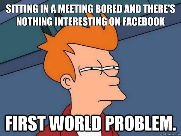 first world problem meeting
