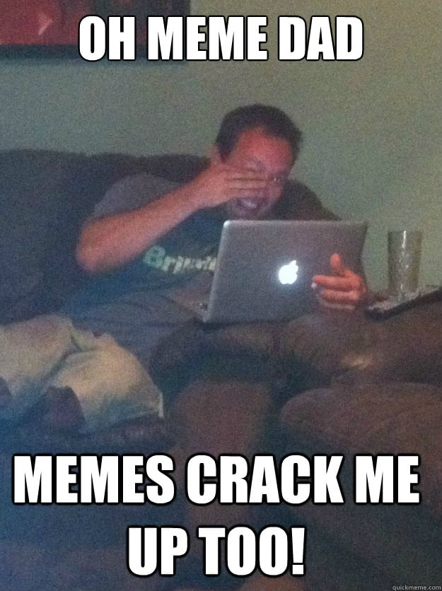 meme dad - when memes crack him up too
