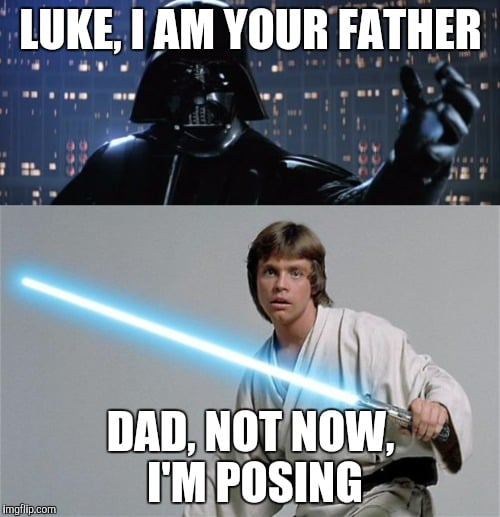 Luke, I am your father. Dad, not now - I'm posing. star wars dad meme