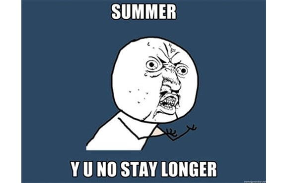 summer why you no stay longer