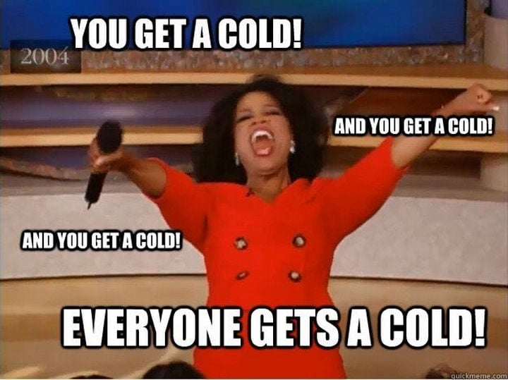 you get a cold – teacher memes