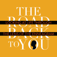 The Road Back To Your Podcast - Looking at Life Through the Lens of the Enneagram