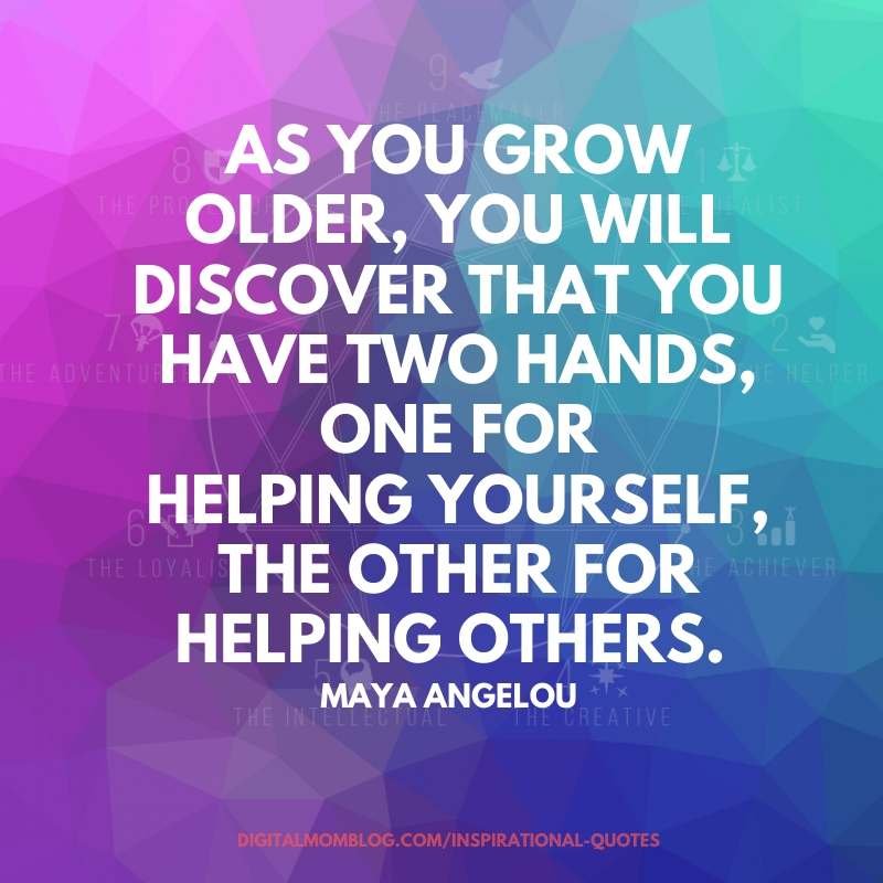 as you grow older you will discover that you have two hands – maya angelou quote