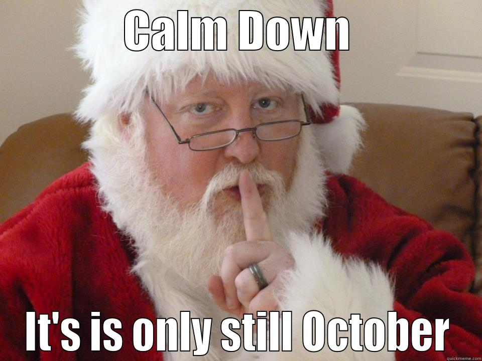 calm down its only - Christmas in October memes
