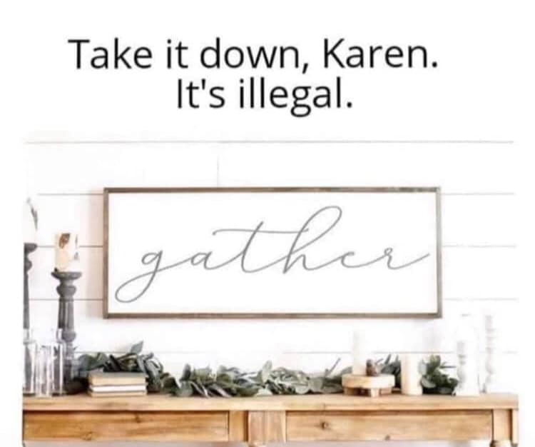 Gathering is illegal Karen