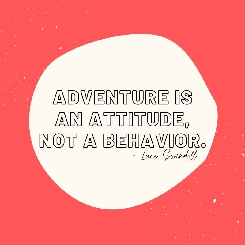 Adventure is an attitude, not a behavior. Luci Swindoll quote about adventure