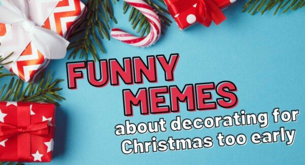 Hilarious Early Christmas Memes for People Who Decorate Too Early in 2020