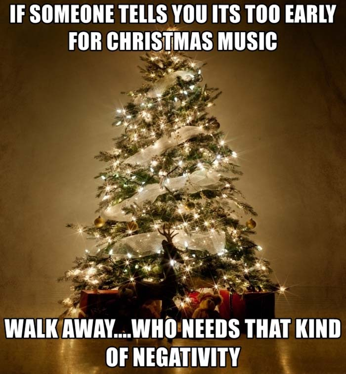 If someone tells you its too early for christmas music walk away