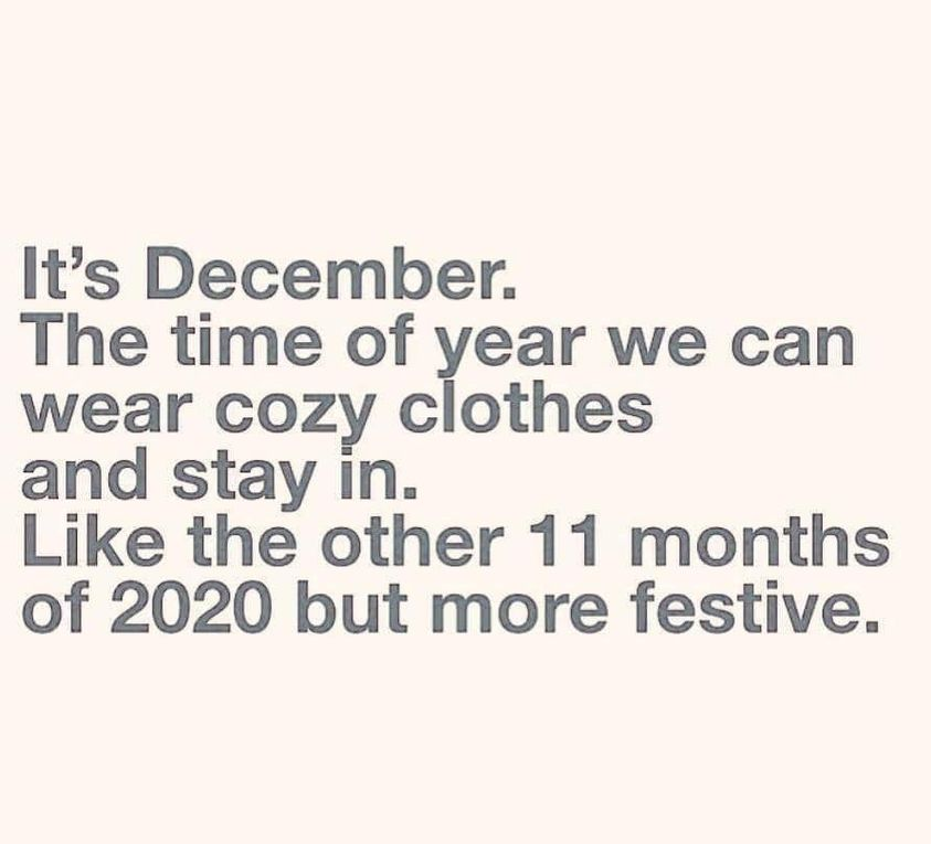 Funny 2020 Christmas Memes: It's December. The time of year we can wear cozy clothes and stay in. Like the other 11 months of 2020 but more festive.