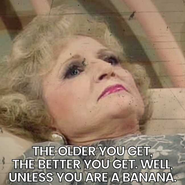 betty white birthday meme older you get the better you get