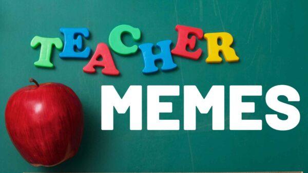 Best Teachers Be Like Memes – For Our Tired Educators