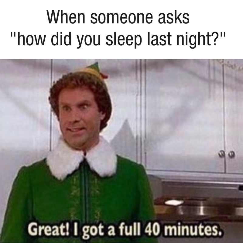 Does the full 40 minutes of sleep count that I got from 6:20am - 7:00am?  cant sleep meme buddy the elf