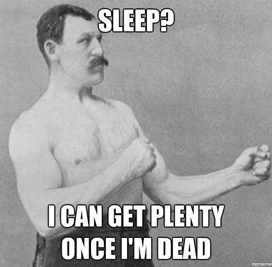 i'll sleep when i am dead - sleep is for the weak sleep deprived memes