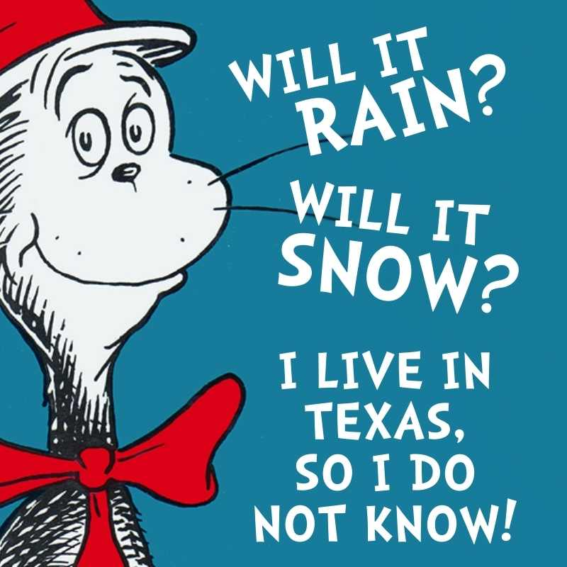 dr seuss meme about texas weather will it rain will it snow, i live in texas so i do not know