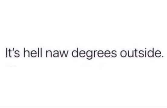 hell naw degrees winter meme